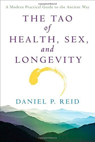 The Tao of Health, Sex, and Longevity by Daniel P. Reid