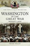 Washington in the Great War (Your Towns and Cities in the Great War)