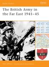 The British Army in the Far East 1941-45 (Battle Orders 13)