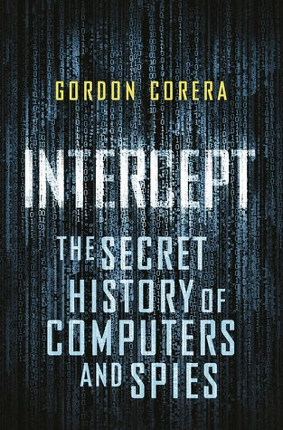 Image result for Intercept: The Secret History of Computers and Spies by Gordon Corera