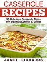 Casserole Recipes:: 50 Delicious Casserole Meals Breakfast, Lunch & Dinner