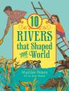 Ten Rivers That Shaped the World