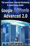Google Adwords Advanced 2.0: The Must Have Internet Marketing & Advertising Guide
