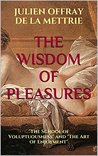 """The Wisdom of Pleasures: """"The School of Voluptuousness"""" and """"The Art of Enjoyment"""""""