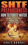 SHTF Preparedness. Water Purification & Filtration (water purification chemical,: water purification drinking, staying hydrated, prepping pantry, water ... water purification, survival handbook)