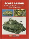 SCALE ARMOR - Modeling the M4 Sherman and the PzKpfw VI Tiger Tanks