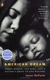 American Dream: Three Women, Ten Kids, and a Nation's Drive to End Welfare
