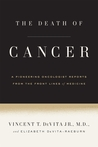 The Death of Cancer: After Fifty Years on the Front Lines of Medicine, a Pioneering Oncologist Reveals Why the War on Cancer Is Winnable--and How We Can Get There