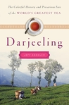 Darjeeling: The Colorful History and Precarious Fate of the World's Greatest Tea