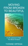 Moving from Broken to Beautiful: 9 Life Lessons to Help You Move Forward