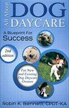 ALL ABOUT DOG DAYCARE: A BLUEPRINT FOR SUCCESS, 2ND EDITION