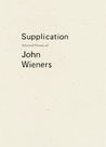 Supplication: Selected Poems of John Wieners