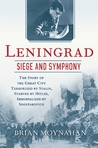 Leningrad: Siege and Symphony: The Story of the Great City Terrorized by Stalin, Starved by Hitler, Immortalized by Shostakovich