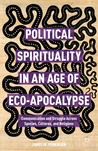 Political Spirituality in an Age of Eco-Apocalypse: Communication and Struggle Across Species, Cultures, and Religions