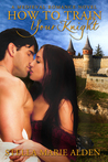 How to Train Your Knight by Stella Marie Alden