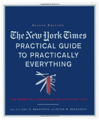 The New York Times Practical Guide to Practically Everything by Amy D. Bernstein