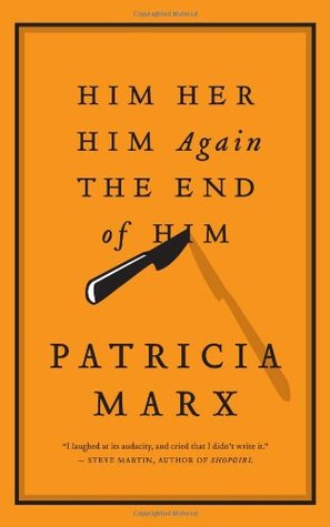 Him Her Him Again the End of Him by Patricia Marx