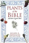 The Plants Of The Bible: And How to Grow Them
