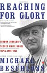 Reaching for Glory: Lyndon Johnson's Secret White House Tapes 1964-65