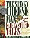 The Stinky Cheese Man and Other Fairly Stupid Tales by Jon Scieszka