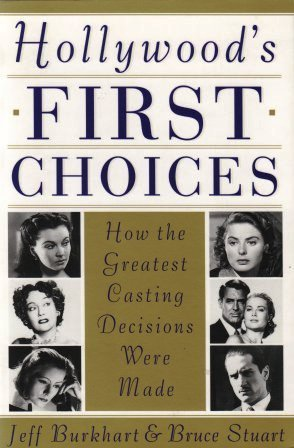Hollywood's First Choices: How the Greatest Casting Decisions Were Made (Or Why Groucho Marx Never Played Rhett Butler : How the Greatest Casting Decisions Were Made)