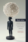 Black Atlas: Geography and Flow in Nineteenth-Century African American Literature
