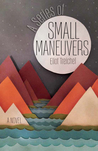 A Series of Small Maneuvers by Eliot Treichel