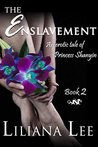 The Enslavement: (Erotic menage historical romance) (Princess Shanyin Book 2)