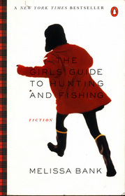 The Girls' Guide to Hunting and Fishing by Melissa Bank