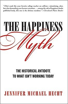 The Happiness Myth: The Historical Antidote to What Isn't Working Today