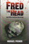 Fred the Head: And Other Unsolved Crimes
