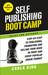 Self-Publishing Boot Camp Guide for Authors, 3rd Edition by Carla King