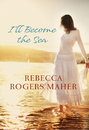 I'll Become the Sea by Rebecca Rogers Maher