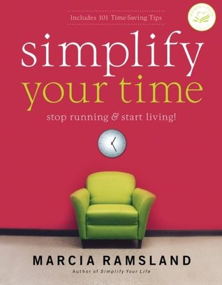 Simplify Your Time: Stop Running and   Start Living!