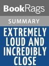 Extremely Loud and Incredibly Close by Jonathan Safran Foer Summary & Guide