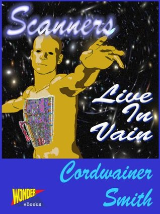 scanners live in vain Scopri short stories by cordwainer smith (study guide): scanners live in vain, a planet named shayol, mother hitton's littul kittons di llc books: spedizione gratuita.