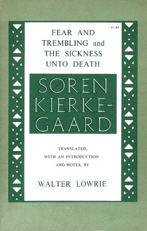 Fear and Trembling and The Sickness Unto Death by Søren Kierkegaard