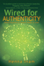 Wired for Authenticity: Seven Practices to Inspire, Adapt, & Lead