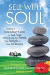 Sell with Soul: Creating an Extraordinary Career in Real Estate without Losing Your Friends, Your Principles or Your Self-Respect