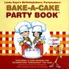 Linda Kaye's Birthdaybakers, Partymakers Bake-A-Cake Party Book