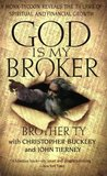 God Is My Broker: A Monk-Tycoon Reveals the 7 1/2 Laws of Spritual and Financial Growth