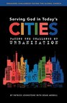 Serving God in Todays Cities: Facing the Challenge of Urbanization (Engaging Challenges Facing the Global Church #1)