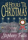 48 Hours 'Til Christmas by Stephany Tullis