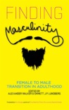 Finding Masculinity: Female to Male Transition in Adulthood