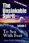 To Sea With Fear (The Unsinkable Spirit Book 2)