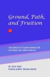 Ground, Path, And Fruition: Teachings of Tsoknyi Rinpoche on Mind and Mind Essence