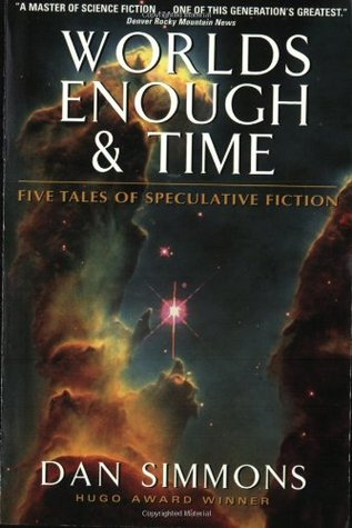 Worlds Enough & Time by Dan Simmons