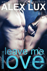 Leave Me Love (Call Me Cat Trilogy, #2)