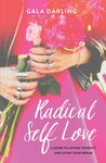 Radical Self Love: A Guide to Loving Yourself and Living Your Dream