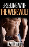 Breeding With the Werewolf (Taboo Paranormal Impregnation Erotica)